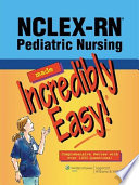 NCLEX RN Pediatric Nursing Made Incredibly Easy