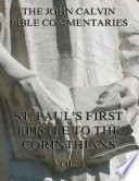 John Calvin s Commentaries On St  Paul s First Epistle To The Corinthians Vol 1  Annotated Edition