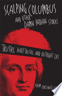 Scalping Columbus And Other Damn Indian Stories : serious joke medicine, contrary warrior, national treasure, enemy...
