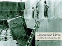 Limestone Lives Oral Histories In A Tribute To The