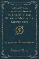 ALPHABETICAL LIST OF THE WORKS In The Brooklyn Mercantile Library 1869 Landon L