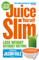 The Juice Master Juice Yourself Slim  The Healthy Way To Lose Weight Without Dieting