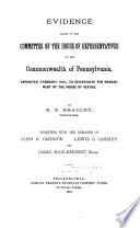Evidence Taken by the Committee of the House of Representatives of the Commonwealth of Pennsylvania