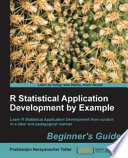 R Statistical Application Development by Example Beginner s Guide