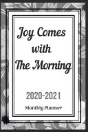 Joy Comes With The Morning 2020 2021 Monthly Planner
