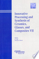 Innovative Processing and Synthesis of Ceramics  Glasses  and Composites VII