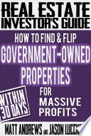 Real Estate Investor s Guide  How to Find   Flip Government Owned Properties for Massive Profits