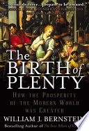 The Birth of Plenty  How the Prosperity of the Modern World was Created