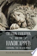 Creation  Evolution  and the Handicapped