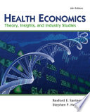 Health Economics  Theory  Insights  and Industry Studies