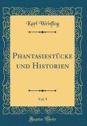 Phantasiestücke und Historien, Vol. 9 (Classic Reprint)