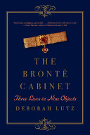 The Brontë Cabinet: Three Lives In Nine Objects : brontë sisters, drawn from the...