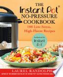 The Instant Pot No Pressure Cookbook