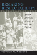Remaking Respectability Of Thousands Of African Americans Arrived At Detroit S