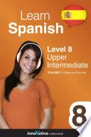 Learn Spanish   Level 8  Upper Intermediate  Enhanced Version