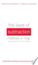 The Laws of Subtraction  6 Simple Rules for Winning in the Age of Excess Everything