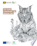 Ten years conserving the Iberian lynx