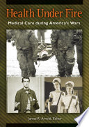 Health under Fire  Medical Care during America s Wars