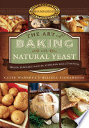 The Art of Baking with Natural Yeast  Breads  Pancakes  Waffles  Cinnamon Rolls and Muffins