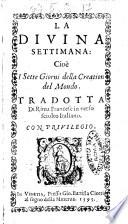 La diuina settimana  cio   i sette giorni della creation del mondo  Tradotta di rima francese in verso sciolto italiano