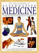 The Encyclopedia Of Alternative Medicine : herbal medicine, color therapy, rolfing, music therapy, reflexology,...
