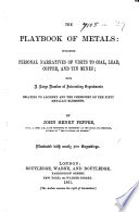 The Playbook of Metals  Including Personal Narratives of Visits to Coal  Lead  Copper  and Tin Mines  with a Large Number of Interesting Experiments Relating to Alchemy and the Chemistry of the Fifty Metallic Elements     With Engravings