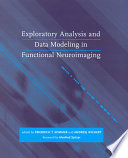 Exploratory Analysis and Data Modeling in Functional Neuroimaging