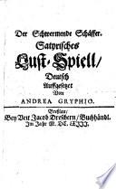 Der Schwermende Schäffer (Schäfer) Satyrisches Lust-Spiell deutsch Aufgesetzet von Andrea Gryphio