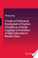 A Study on Professional Development of Teachers of English as a Foreign Language in Institutions of Higher Education in Western China