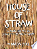House of Straw  A Book for Men On Separation and Divorce Book PDF