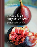 Roast Figs, Sugar Snow : of the tastiest dishes from the snowiest climes,...