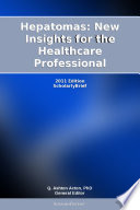 Hepatomas  New Insights for the Healthcare Professional  2011 Edition