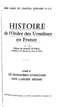 Histoire de l'ordre des Ursulines en France: Les monastères D'Ursulines sous l'ancien régime [1612-1788