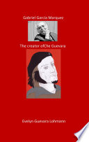 Gabriel Garcia Marquez the creator of Che Guevara