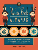 The Picture Book Almanac: Picture Books and Activities to Celebrate 365 Familiar and Unusual Holidays Book