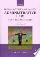 Beatson  Matthews and Elliott s Administrative Law Text and Materials