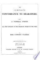The Complete Concordance to Shakespere  Being a Verbal Index to All the Passages in the Dramatic Works of the Poet