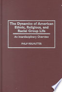 The Dynamics of American Ethnic  Religious  and Racial Group Life