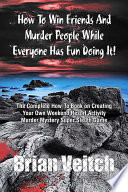 How to Win Friends and Murder People While Everyone Has Fun Doing It  the Complete How To Book on Creating Your Own Weekend Resort Activity Murder Mys