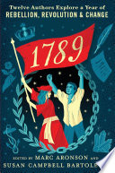 1789 Twelve Authors Explore A Year Of Rebellion Revolution And Change