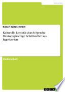 Kulturelle Identität durch Sprache. Deutschsprachige Schriftsteller aus Jugoslawien
