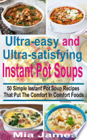 Ultra easy and Ultra satisfying Instant Pot Soups