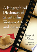A Biographical Dictionary of Silent Film Western Actors and Actresses Pictures Westerns Were An Established Genre The Men