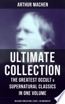 Arthur Machen Ultimate Collection The Greatest Occult Supernatural Classics In One Volume Including Translations Essays Autobiography