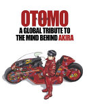 A Global Tribute to the Genius Behind Akira