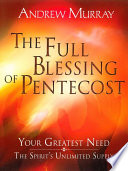 The Full Blessing of Pentecost Your Greatest Need: The Spirit's Unlimited Supply