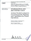 Stabilization and Reconstruction  Actions Needed to Improve Governmentwide Planning and Capabilities for Future Operations