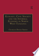 Ecology, Civil Society and the Informal Economy in North West Tanzania Research This Richly Detailed Study