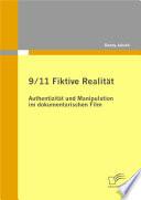 """9/11 Fiktive Realit""""t: Authentizit""""t und Manipulation im dokumentarischen Film"""