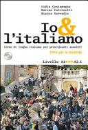 Io & l'italiano: corso di lingua italiana per principianti assoluti : libro per lo studente : livello A1-A2.1